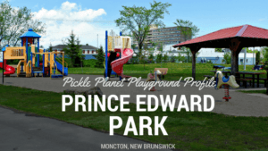 PRINCE EDWARD PARK best playground park moncton riverview Dieppe PICKLE PLANET