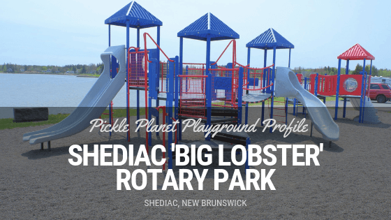 shediac big lobster playground PICKLE PLANET MONCTON rotary park
