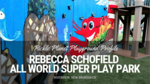Rebecca Schofield All World Super Play Park accessible inclusive moncton riverview new brunswick dieppe best playgrounds pickle planet