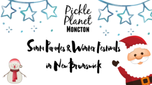 Pickle Planet's List of Santa Parades & Winter Festivals in New Brunswick