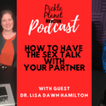 how to have the sex talk with your partner pickle planet moncton podcast dr lisa dawn hamilton researcher do we know things