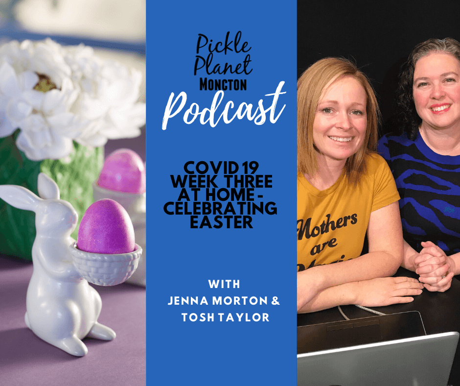 easter COVID 19 ideas podcast moncton pickle planet parenting