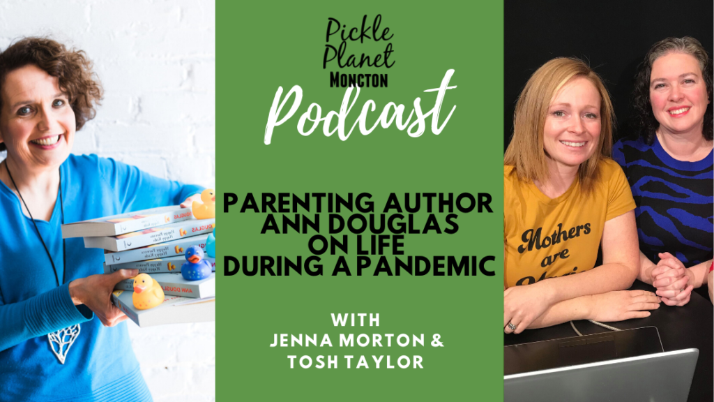 podcast moncton pickle planet parenting author ann douglas canadian expert