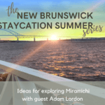 miramichi staycation ideas new brunswick summer 2020 podcast pickle planet travel tourism ideas vacation