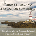 campobello island staycation ideas new brunswick summer vacation podcast pickle planet travel tourism