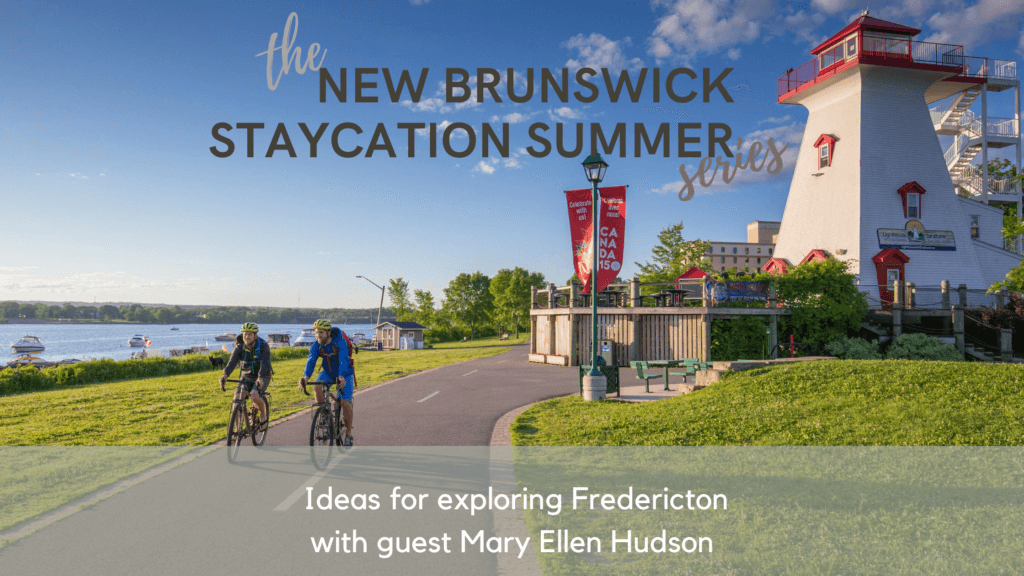 fredericton new brunswick staycation summer podcast pickle planet travel tourism ideas family