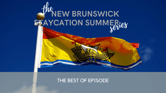new brunswick staycation summer fall autumn ideas podcast pickle planet travel tourism
